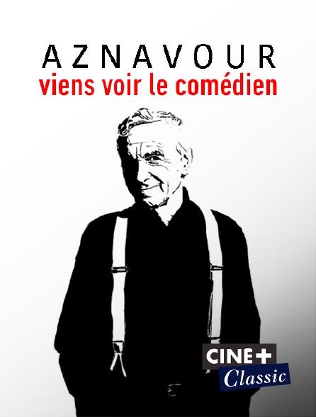 Ciné+ Classic - Aznavour, viens voir le comédien