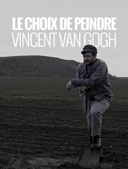 Le choix de peindre, Vincent Van Gogh