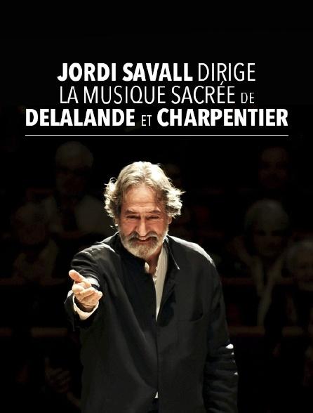 Jordi Savall dirige la musique sacrée de Delalande et Charpentier