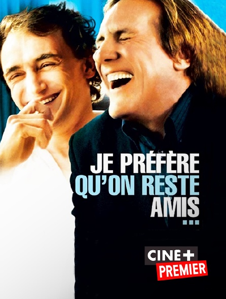 Ciné+ Premier - Je préfère qu'on reste amis...