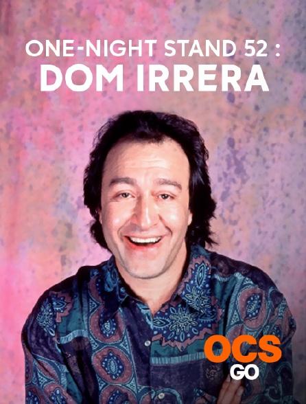 OCS Go - One-Night Stand 52 : Dom Irrera