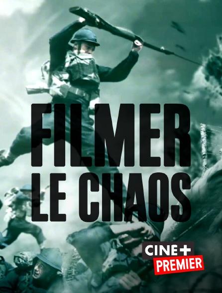 Ciné+ Premier - Filmer le chaos