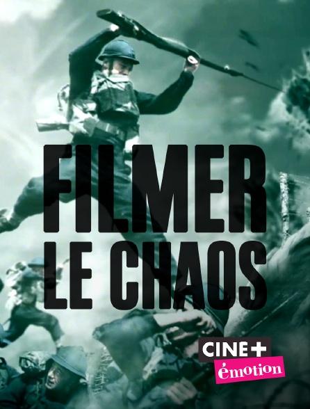 Ciné+ Emotion - Filmer le chaos
