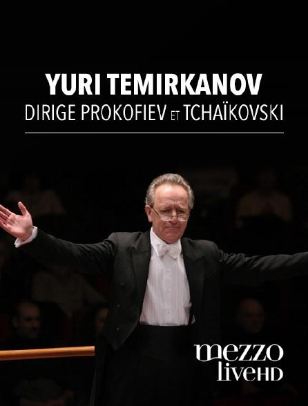 Mezzo Live HD - Yuri Temirkanov dirige Prokofiev et Tchaïkovski