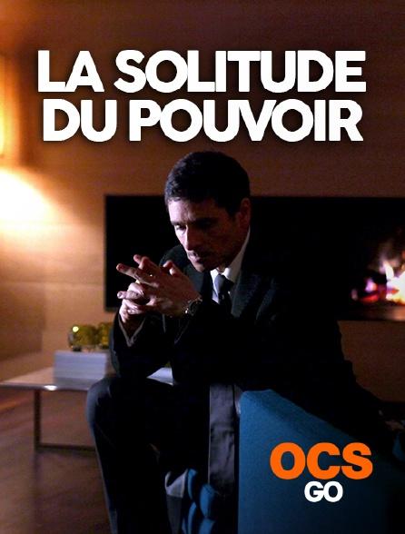 OCS Go - La solitude du pouvoir