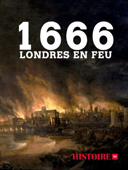 HISTOIRE TV - 1666, Londres en flammes