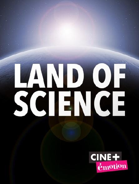 Ciné+ Emotion - Land of Science