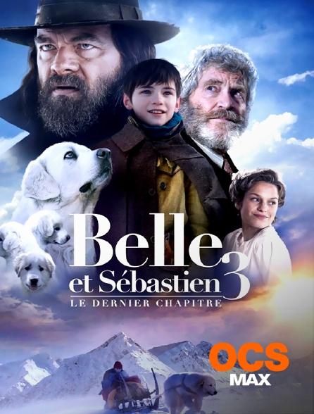 OCS Max - Belle et Sébastien 3 : le dernier chapitre
