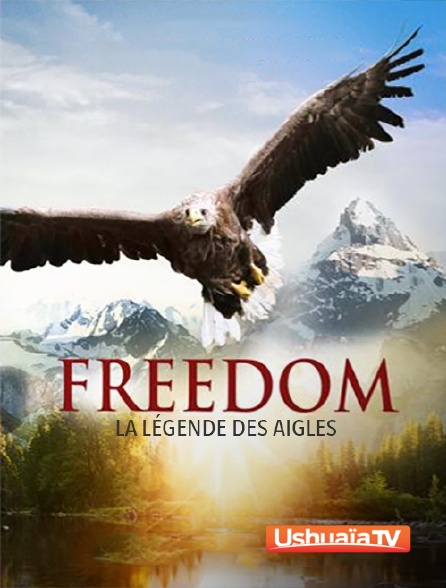 Ushuaïa TV - Freedom, la légende des aigles