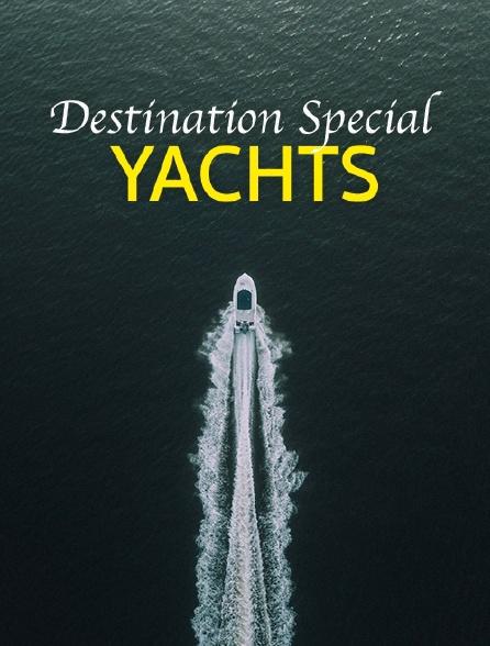 Destination Special : Yachts