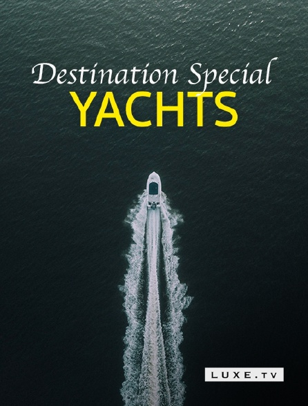 Luxe TV - Destination Special : Yachts
