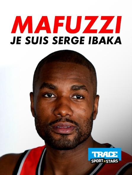 Trace Sport Stars - Mafuzzi : je suis Serge Ibaka