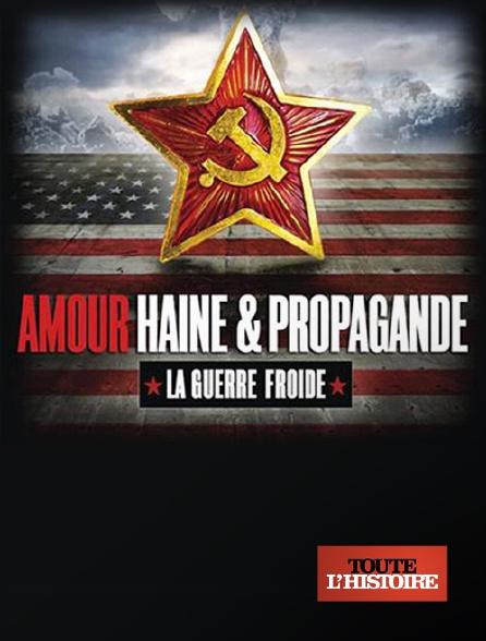Toute l'histoire - Amour, haine et propagande