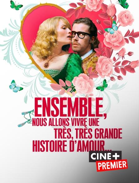 Ciné+ Premier - Ensemble, nous allons vivre une très, très grande histoire d'amour