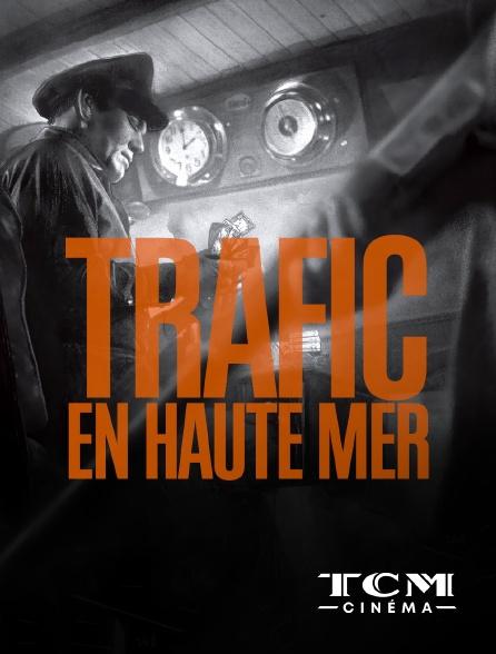 TCM Cinéma - Trafic en haute mer