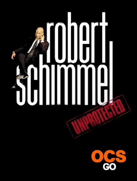 OCS Go - Robert Schimmel : Unprotected