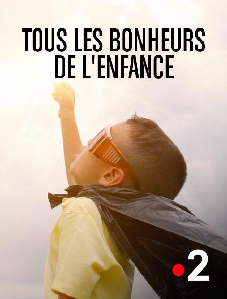 France 2 - Tous les bonheurs de l'enfance