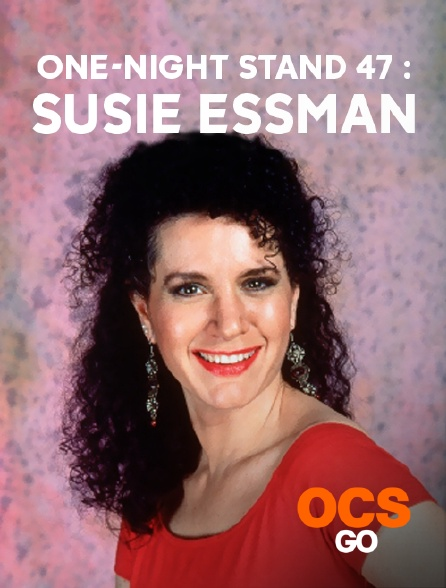 OCS Go - One-Night Stand 47 : Susie Essman