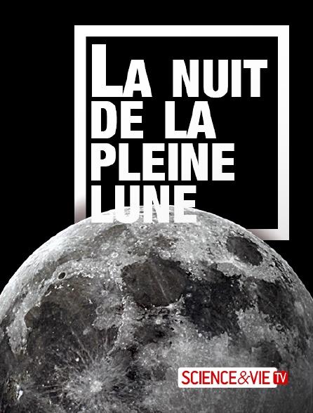 Science et Vie TV - La nuit de la pleine lune