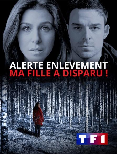 TF1 - Alerte enlèvement : Ma fille a disparu !