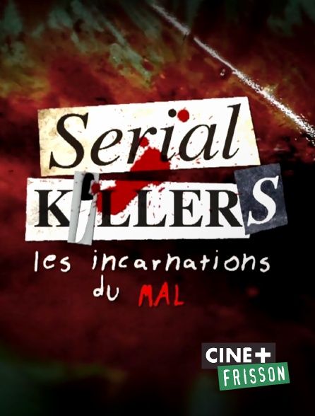 Ciné+ Frisson - Serial killers, les incarnations du mal
