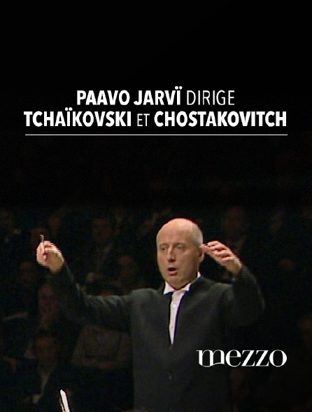 Mezzo - Paavo Järvi dirige Tchaïkovski et Chostakovitch