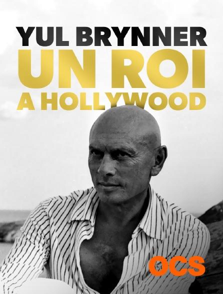 OCS - Yul Brynner, un roi à Hollywood