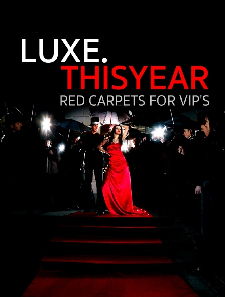 Luxe.Thisyear « Red Carpets For Vip'S »