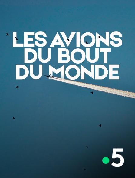 France 5 - Les avions du bout du monde