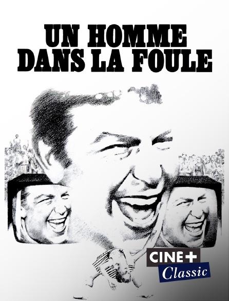 Ciné+ Classic - Un homme dans la foule