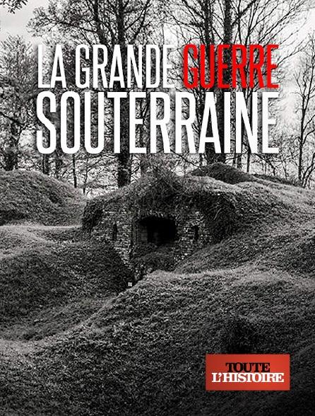 Toute l'histoire - La Grande Guerre souterraine