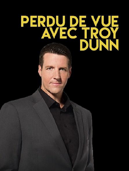 Perdu de vue avec Troy Dunn