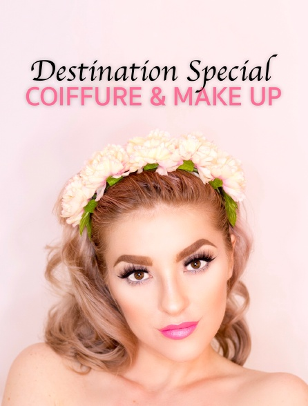 Destination Special : Coiffure & Make Up