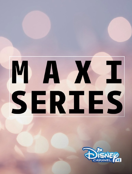 Disney Channel +1 - Maxi séries