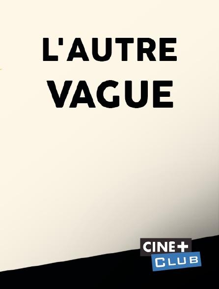 Ciné+ Club - L'autre vague