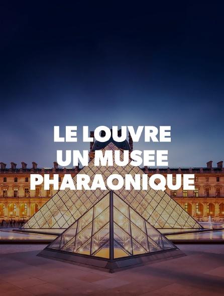Le Louvre, un musée pharaonique