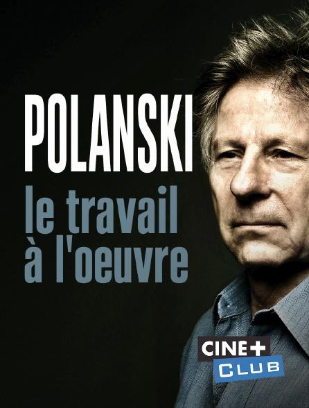 Ciné+ Club - Polanski, le travail à l'oeuvre
