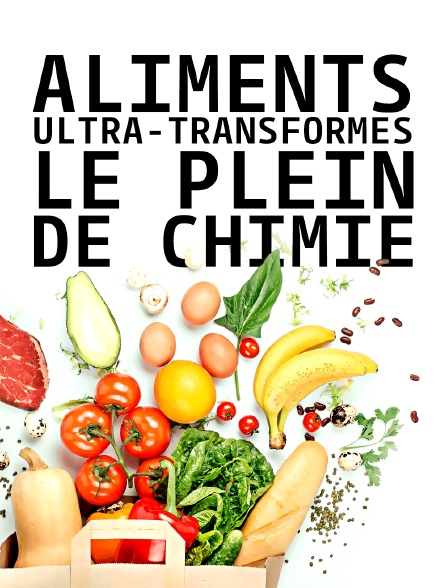 Aliments ultra-transformés, le plein de chimie