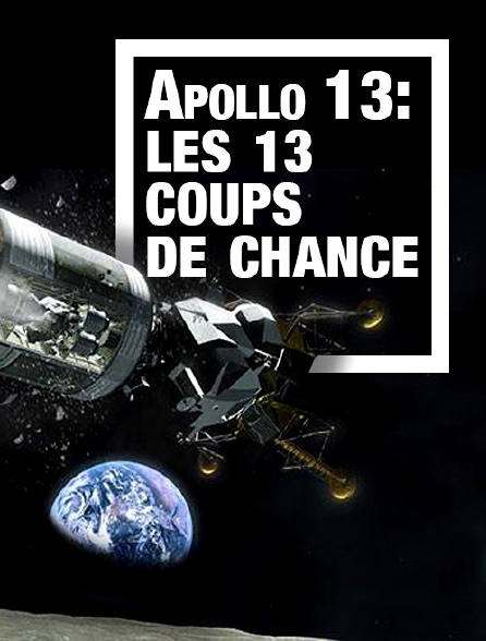 Apollo 13 : les 13 coups de chance