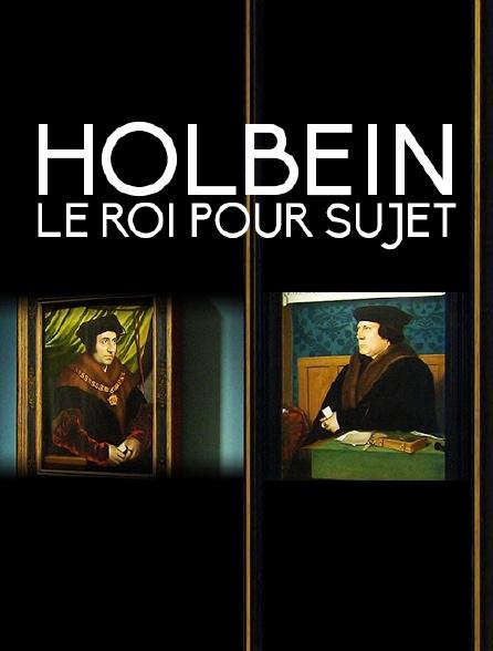 Holbein, le roi pour sujet