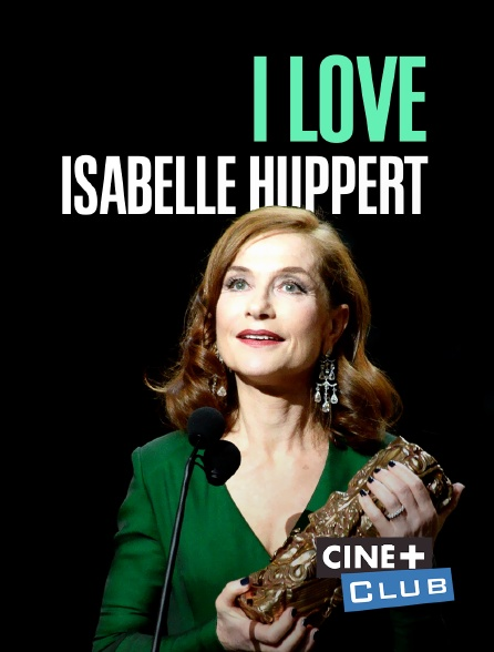 Ciné+ Club - I Love Isabelle Huppert