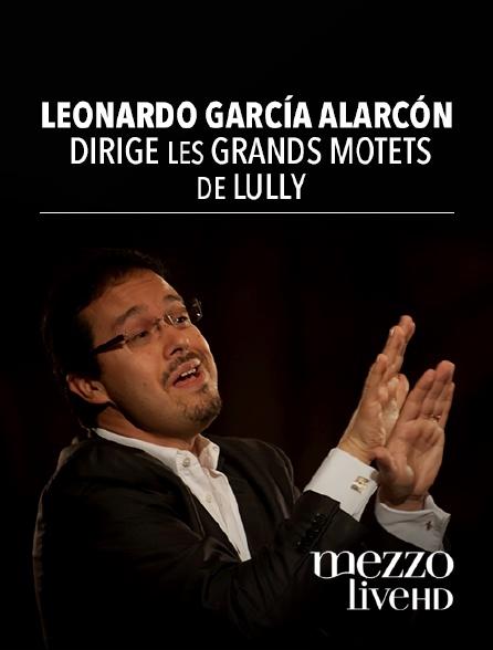 Mezzo Live HD - Leonardo García Alarcón dirige les Grands Motets de Lully
