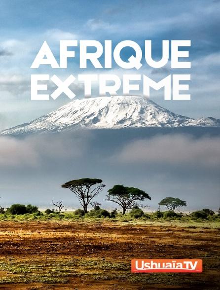 Ushuaïa TV - Afrique extrême