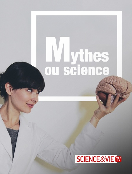 Science et Vie TV - Mythes ou science