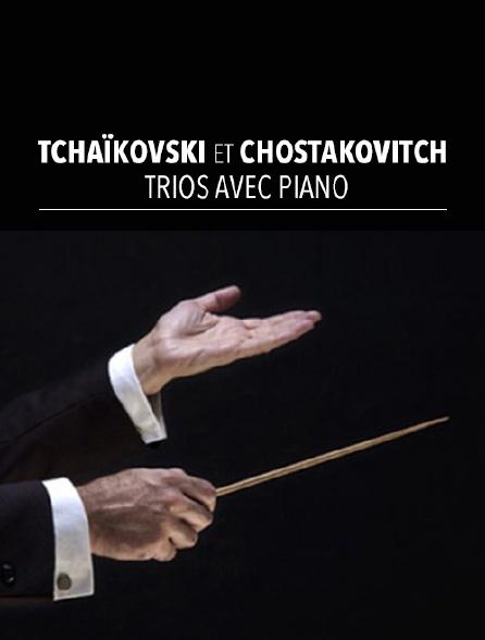 Tchaïkovski et Chostakovitch : trios avec piano