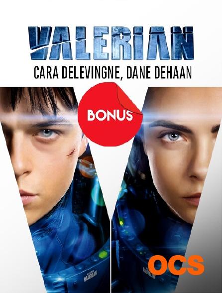 OCS - Valérian : Cara Delevingne, Dane Dehaan, le bonus