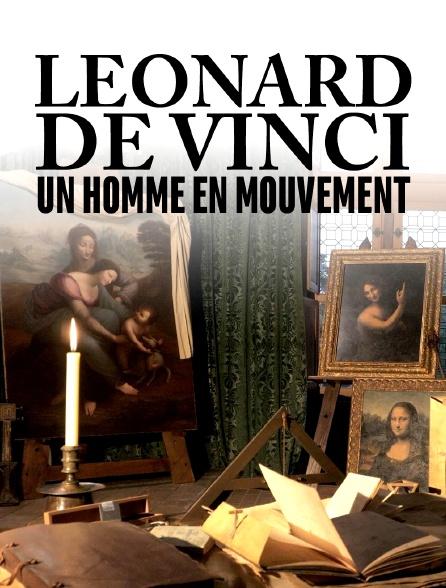 Léonard de Vinci, un homme en mouvement