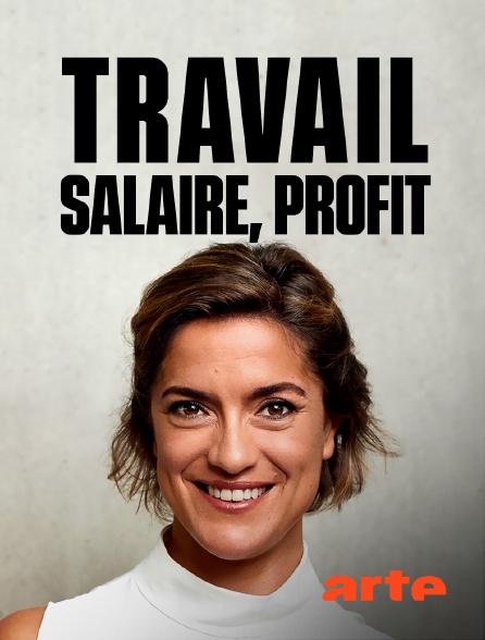 Arte - Travail, salaire, profit