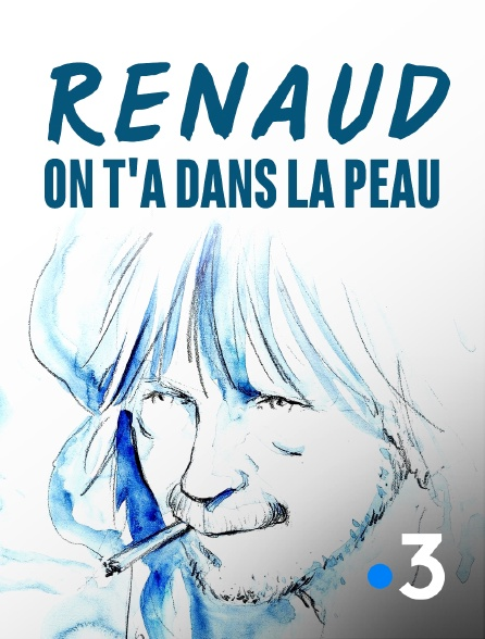 France 3 - Renaud, on t'a dans la peau