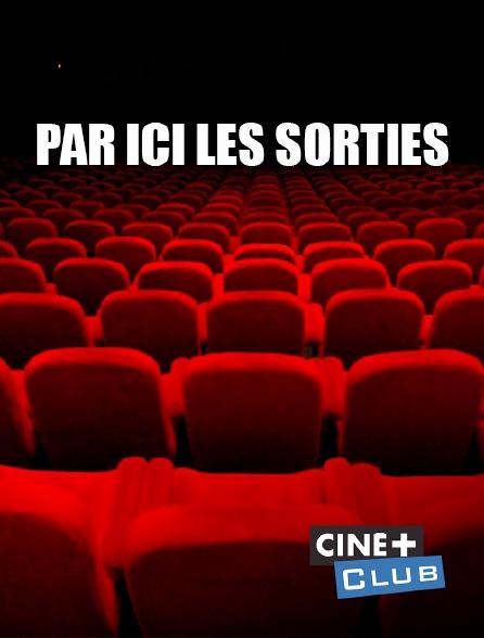 Ciné+ Club - Par ici les sorties